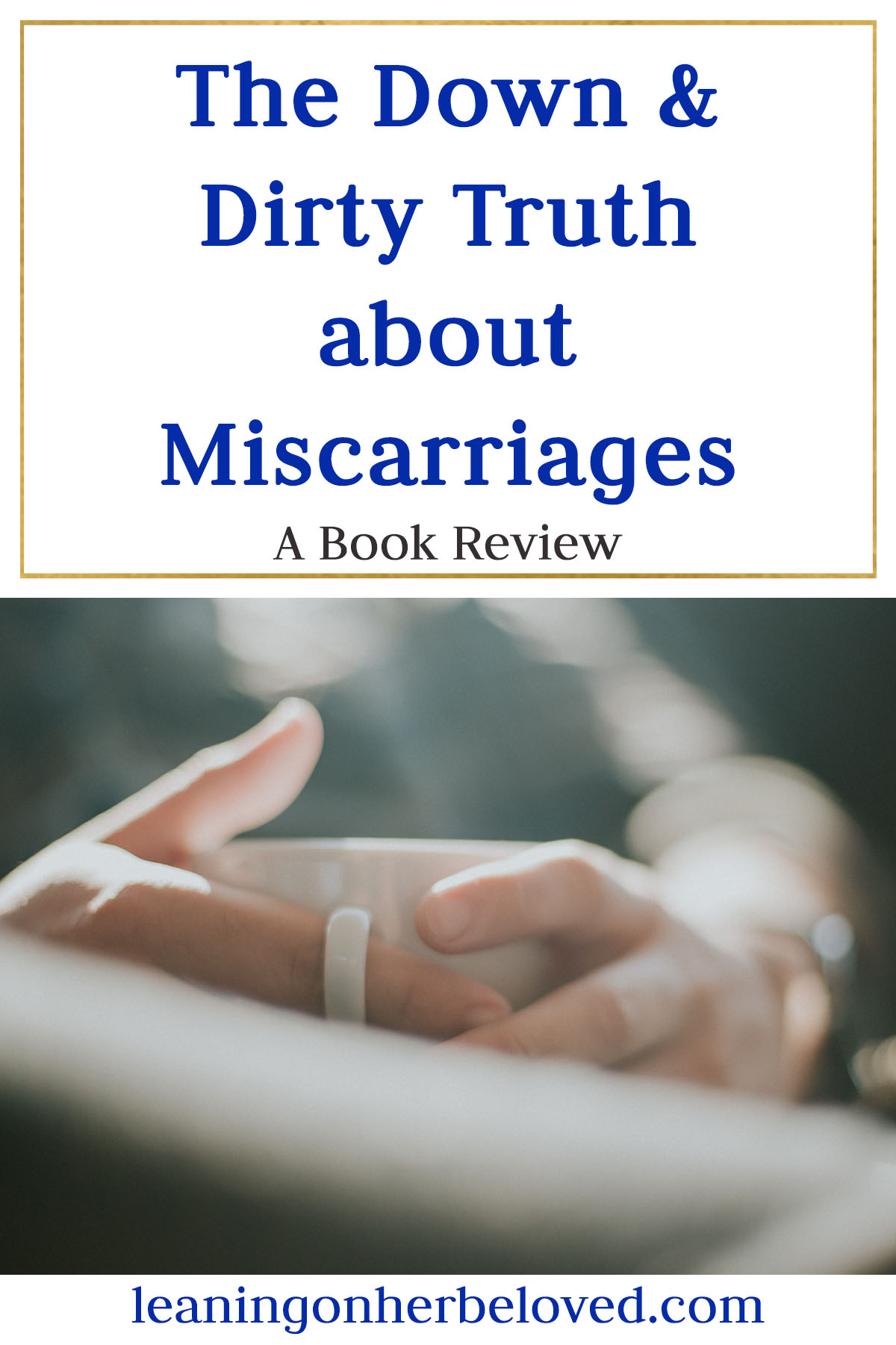 A book review about the Book: The Down and Dirty Truth about Miscarriages for Mothers who have suffered early miscarriage, stillbirth, and infant loss